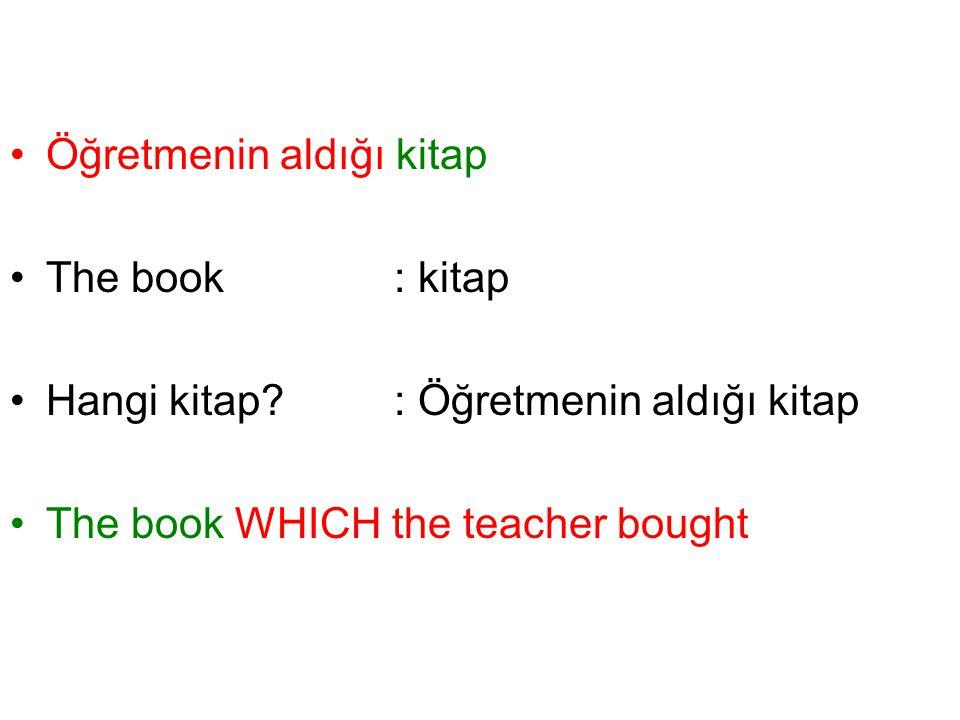 Öğretmenin aldığı kitap The book: kitap Hangi kitap? : Öğretmenin aldığı kitap The book WHICH the teacher bought