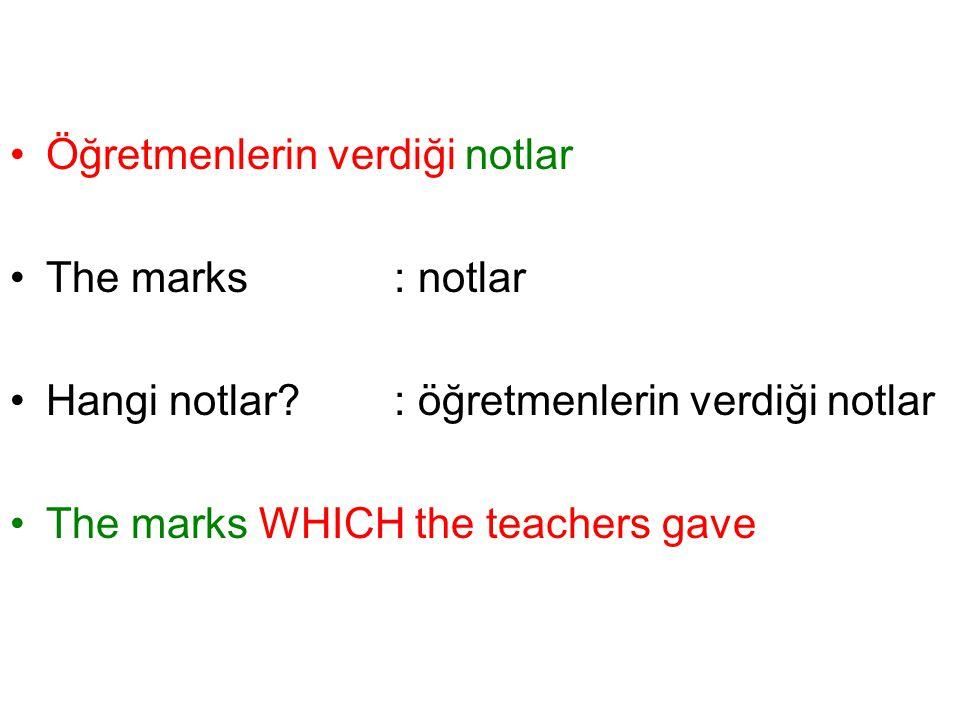 Öğretmenlerin verdiği notlar The marks: notlar Hangi notlar? : öğretmenlerin verdiği notlar The marks WHICH the teachers gave