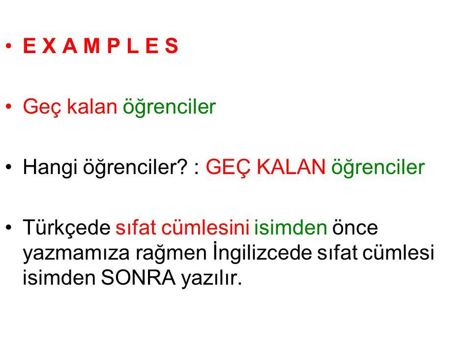 E X A M P L E S Geç kalan öğrenciler Hangi öğrenciler?: GEÇ KALAN öğrenciler Türkçede sıfat cümlesini isimden önce yazmamıza rağmen İngilizcede sıfat