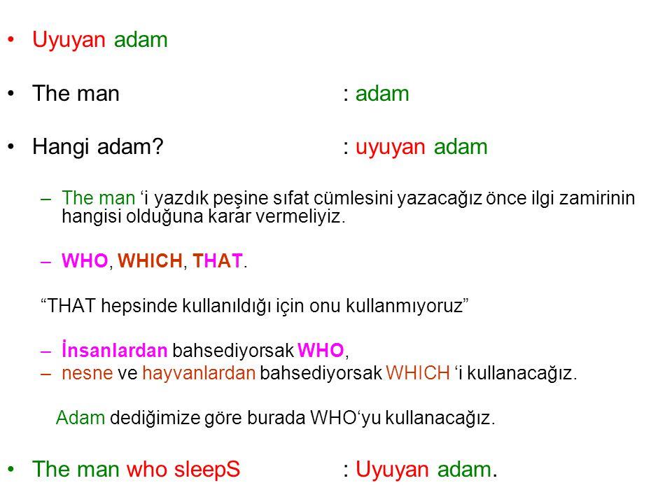 Uyuyan adam The man: adam Hangi adam?: uyuyan adam –The man 'i yazdık peşine sıfat cümlesini yazacağız önce ilgi zamirinin hangisi olduğuna karar vermeliyiz.