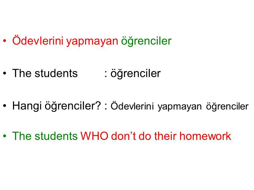 Ödevlerini yapmayan öğrenciler The students: öğrenciler Hangi öğrenciler? : Ödevlerini yapmayan öğrenciler The students WHO don't do their homework