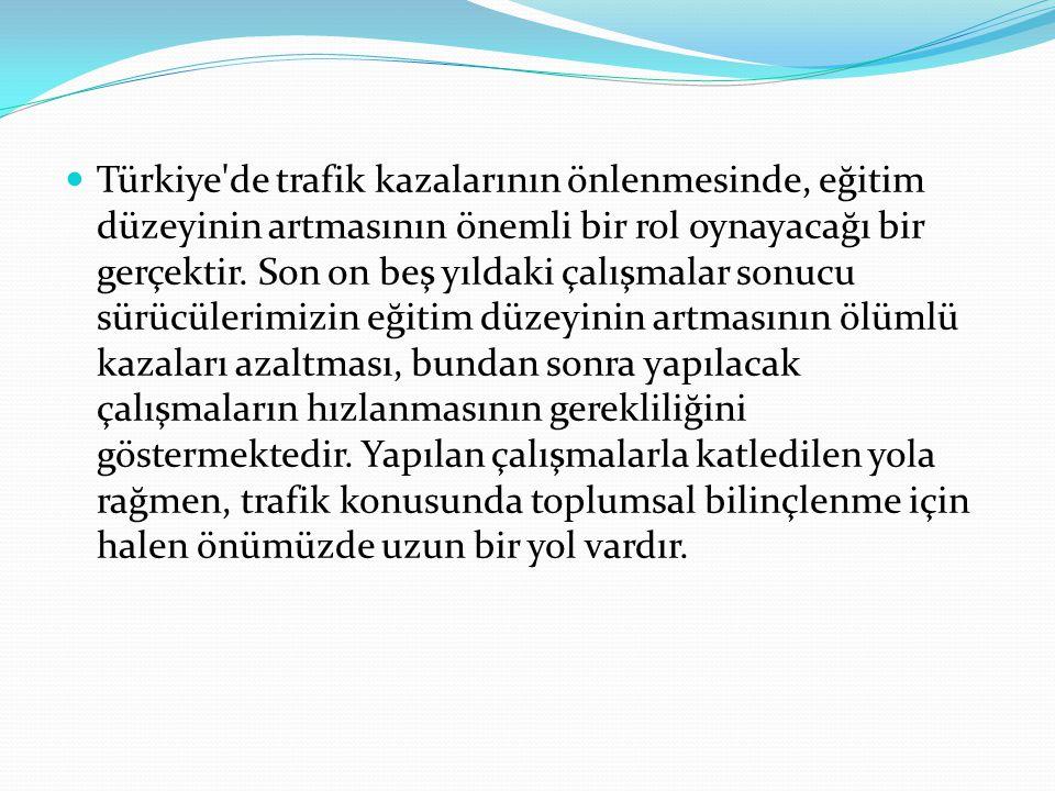 Türkiye'de trafik kazalarının önlenmesinde, eğitim düzeyinin artmasının önemli bir rol oynayacağı bir gerçektir. Son on beş yıldaki çalışmalar sonucu