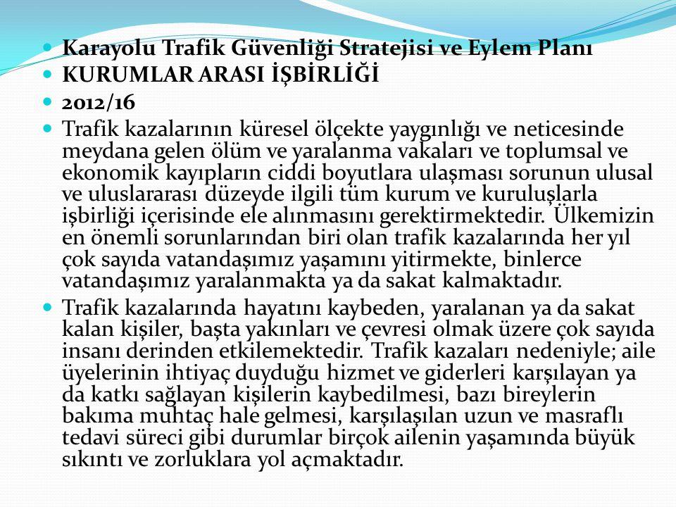 Karayolu Trafik Güvenliği Stratejisi ve Eylem Planı KURUMLAR ARASI İŞBİRLİĞİ 2012/16 Trafik kazalarının küresel ölçekte yaygınlığı ve neticesinde meyd