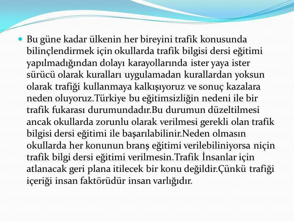 Bu güne kadar ülkenin her bireyini trafik konusunda bilinçlendirmek için okullarda trafik bilgisi dersi eğitimi yapılmadığından dolayı karayollarında