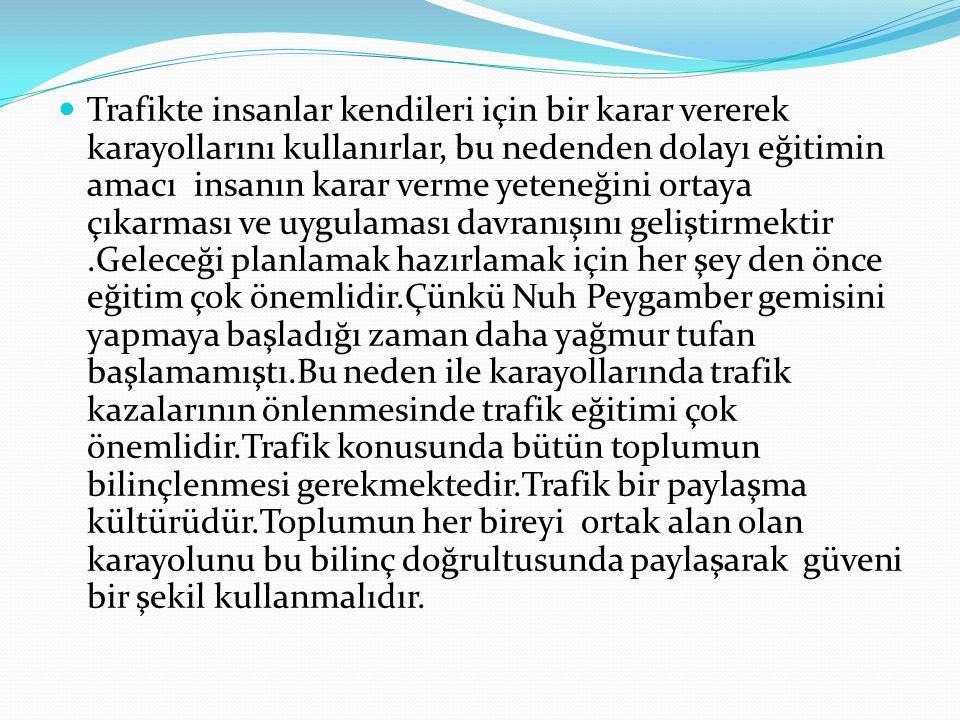Trafikte insanlar kendileri için bir karar vererek karayollarını kullanırlar, bu nedenden dolayı eğitimin amacı insanın karar verme yeteneğini ortaya