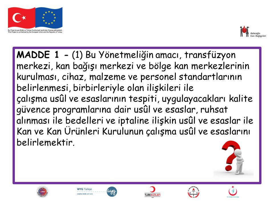 MADDE 1 - (1) Bu Yönetmeliğin amacı, transfüzyon merkezi, kan bağışı merkezi ve bölge kan merkezlerinin kurulması, cihaz, malzeme ve personel standart