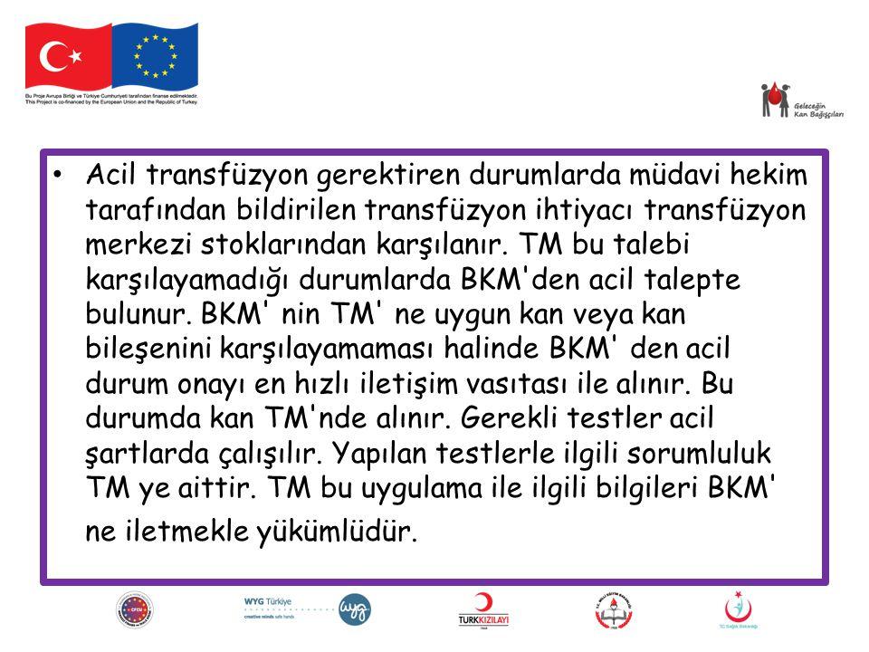 Acil transfüzyon gerektiren durumlarda müdavi hekim tarafından bildirilen transfüzyon ihtiyacı transfüzyon merkezi stoklarından karşılanır. TM bu tale