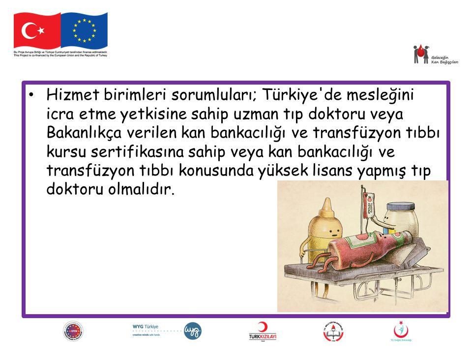 Hizmet birimleri sorumluları; Türkiye'de mesleğini icra etme yetkisine sahip uzman tıp doktoru veya Bakanlıkça verilen kan bankacılığı ve transfüzyon