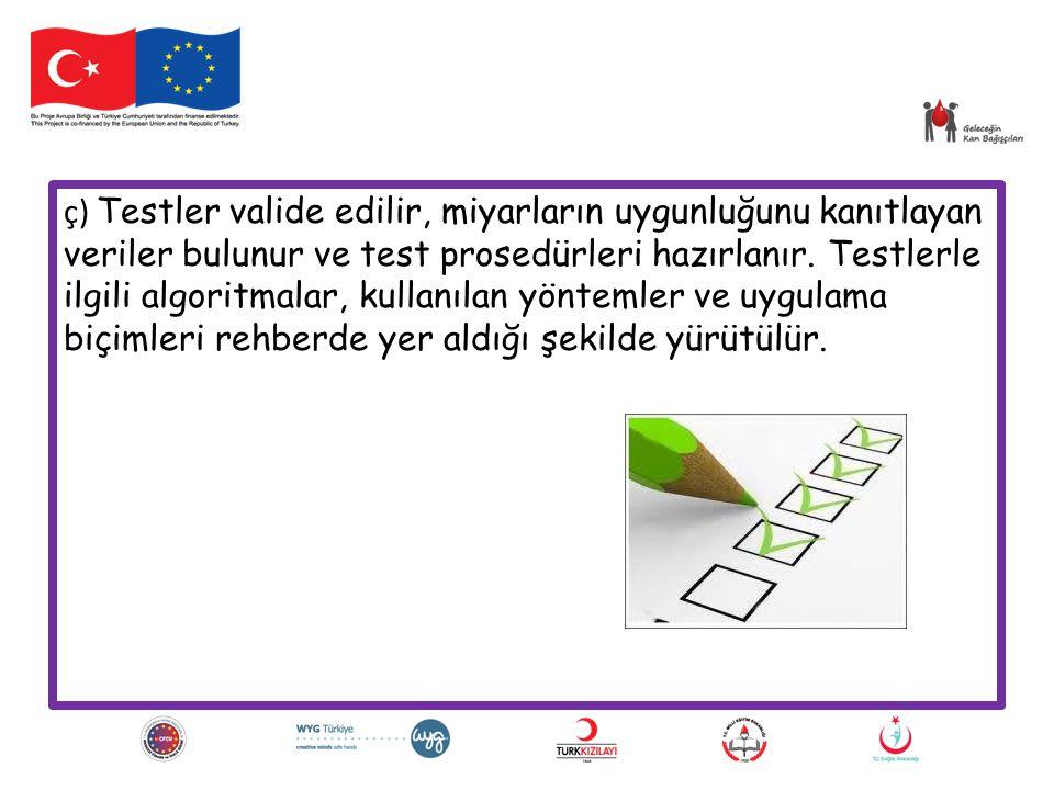 ç) Testler valide edilir, miyarların uygunluğunu kanıtlayan veriler bulunur ve test prosedürleri hazırlanır. Testlerle ilgili algoritmalar, kullanılan
