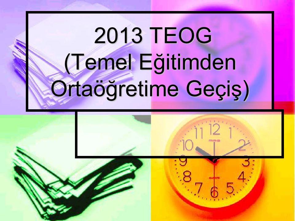 2013 TEOG (Temel Eğitimden Ortaöğretime Geçiş) 2013 TEOG (Temel Eğitimden Ortaöğretime Geçiş)