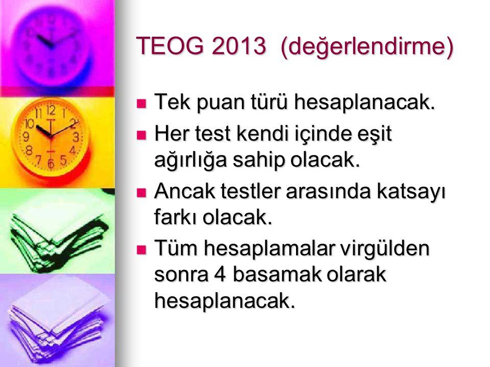 TEOG 2013 (değerlendirme) Tek puan türü hesaplanacak. Tek puan türü hesaplanacak. Her test kendi içinde eşit ağırlığa sahip olacak. Her test kendi içi