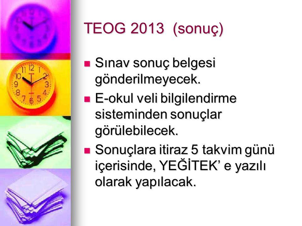 TEOG 2013 (sonuç) Sınav sonuç belgesi gönderilmeyecek. Sınav sonuç belgesi gönderilmeyecek. E-okul veli bilgilendirme sisteminden sonuçlar görülebilec