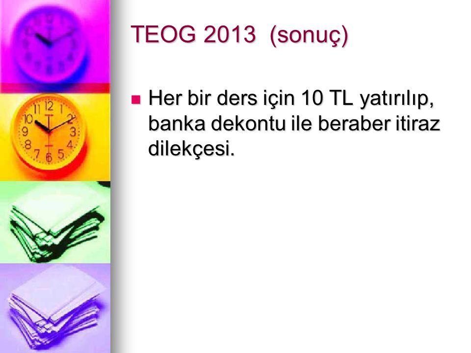 TEOG 2013 (sonuç) Her bir ders için 10 TL yatırılıp, banka dekontu ile beraber itiraz dilekçesi. Her bir ders için 10 TL yatırılıp, banka dekontu ile