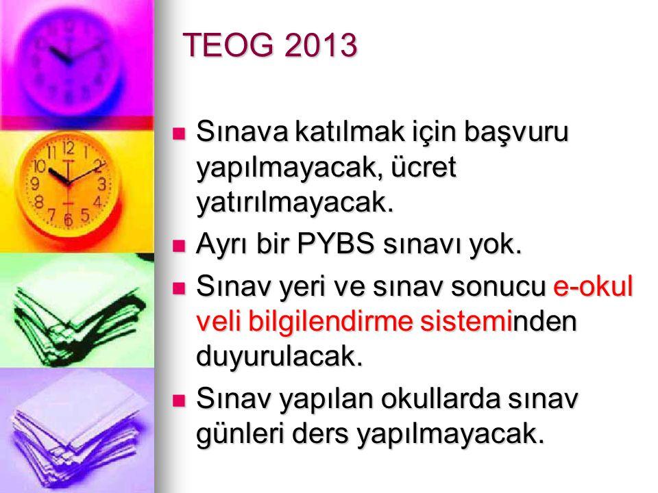 TEOG 2013 Sınava katılmak için başvuru yapılmayacak, ücret yatırılmayacak. Sınava katılmak için başvuru yapılmayacak, ücret yatırılmayacak. Ayrı bir P