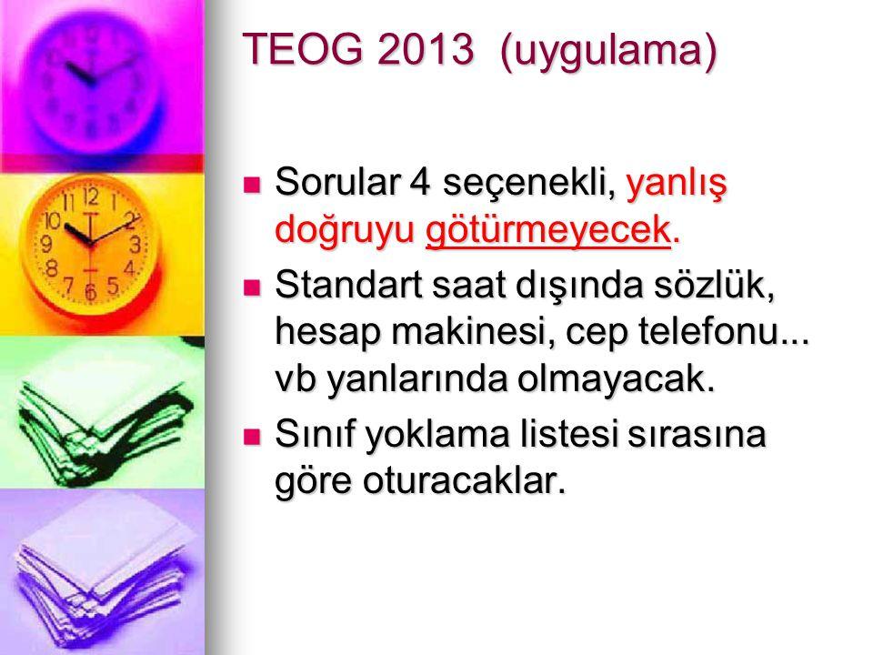TEOG 2013 (uygulama) Sorular 4 seçenekli, yanlış doğruyu götürmeyecek. Sorular 4 seçenekli, yanlış doğruyu götürmeyecek. Standart saat dışında sözlük,