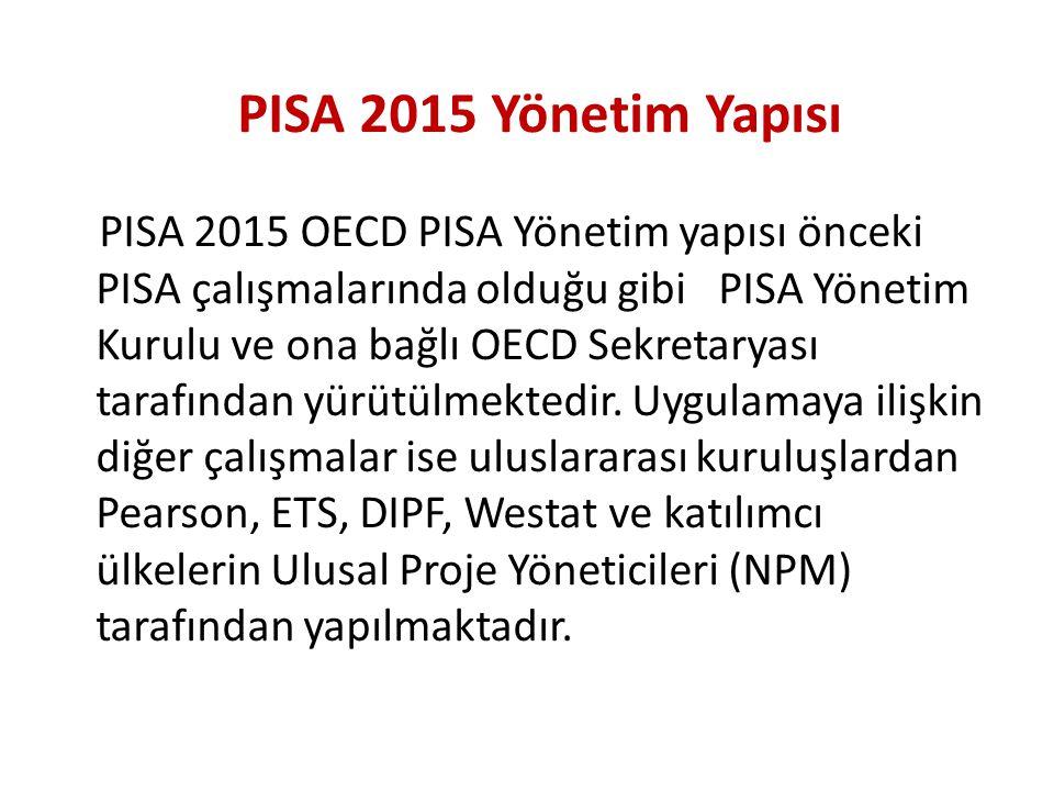 PISA 2015 OECD PISA Yönetim yapısı önceki PISA çalışmalarında olduğu gibi PISA Yönetim Kurulu ve ona bağlı OECD Sekretaryası tarafından yürütülmektedi