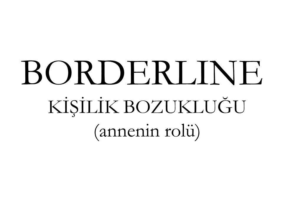 BORDERLINE KİŞİLİK BOZUKLUĞU (annenin rolü)