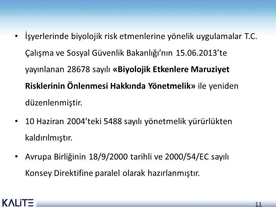 11 İşyerlerinde biyolojik risk etmenlerine yönelik uygulamalar T.C. Çalışma ve Sosyal Güvenlik Bakanlığı'nın 15.06.2013'te yayınlanan 28678 sayılı «Bi