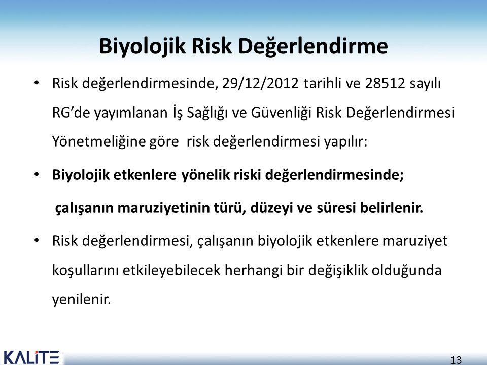 13 Biyolojik Risk Değerlendirme Risk değerlendirmesinde, 29/12/2012 tarihli ve 28512 sayılı RG'de yayımlanan İş Sağlığı ve Güvenliği Risk Değerlendirm