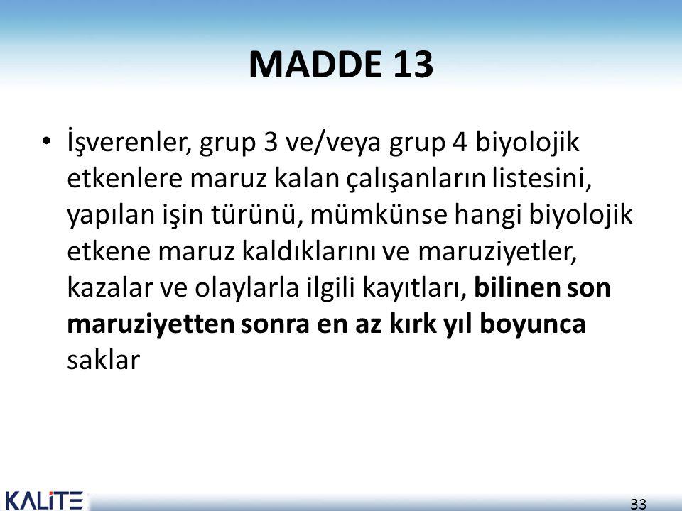 33 MADDE 13 İşverenler, grup 3 ve/veya grup 4 biyolojik etkenlere maruz kalan çalışanların listesini, yapılan işin türünü, mümkünse hangi biyolojik et