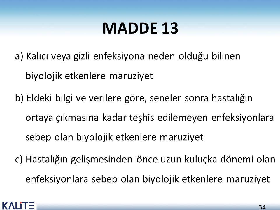 34 MADDE 13 a) Kalıcı veya gizli enfeksiyona neden olduğu bilinen biyolojik etkenlere maruziyet b) Eldeki bilgi ve verilere göre, seneler sonra hastal