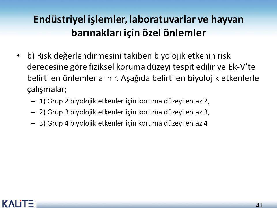41 Endüstriyel işlemler, laboratuvarlar ve hayvan barınakları için özel önlemler b) Risk değerlendirmesini takiben biyolojik etkenin risk derecesine g