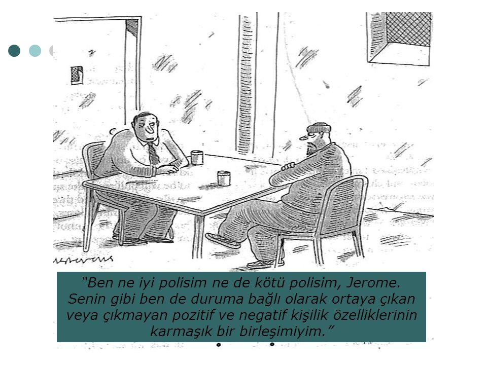 """13 """"Ben ne iyi polisim ne de kötü polisim, Jerome. Senin gibi ben de duruma bağlı olarak ortaya çıkan veya çıkmayan pozitif ve negatif kişilik özellik"""