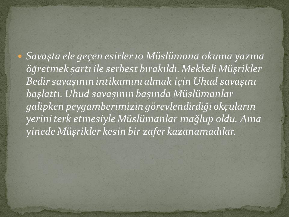 Savaşta ele geçen esirler 10 Müslümana okuma yazma öğretmek şartı ile serbest bırakıldı. Mekkeli Müşrikler Bedir savaşının intikamını almak için Uhud