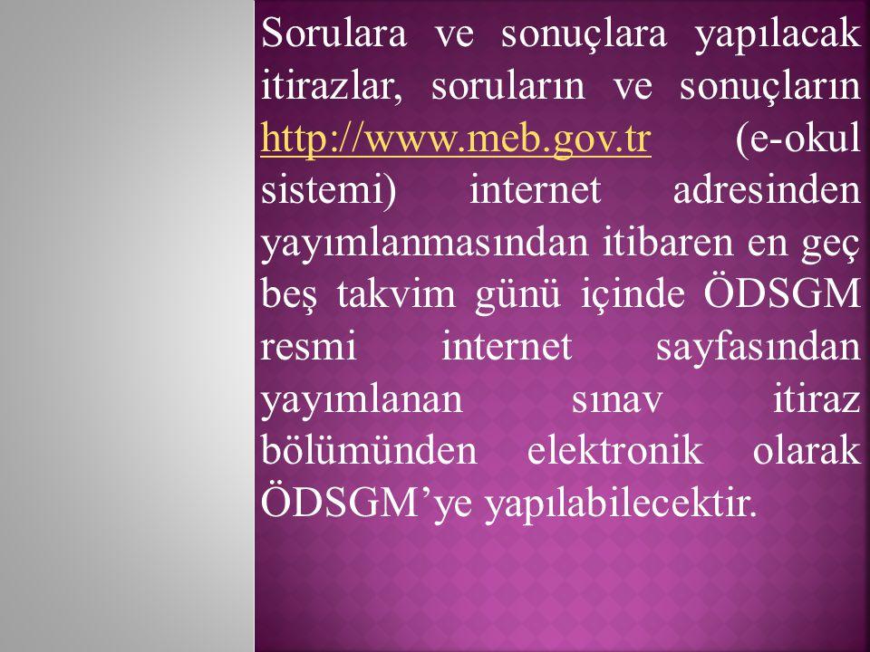 Sorulara ve sonuçlara yapılacak itirazlar, soruların ve sonuçların http://www.meb.gov.tr (e-okul sistemi) internet adresinden yayımlanmasından itibare