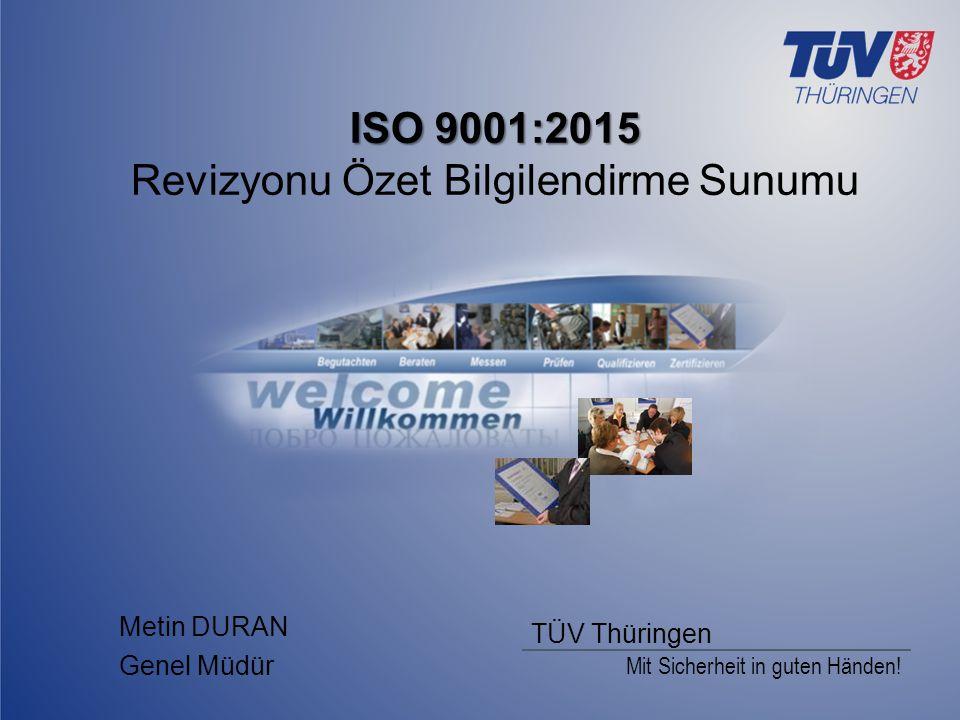 Mit Sicherheit in guten Händen! TÜV Thüringen ISO 9001:2015 ISO 9001:2015 Revizyonu Özet Bilgilendirme Sunumu Metin DURAN Genel Müdür