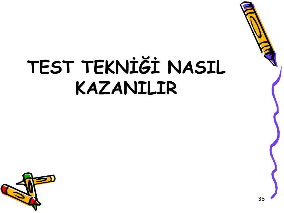 36 TEST TEKNİĞİ NASIL KAZANILIR