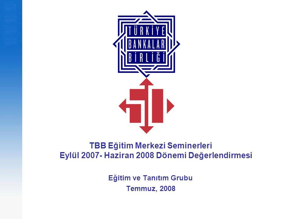 Eylül 2007- Haziran 2008 Dönemi Değerlendirmesi2 Giriş Bu çalışma, TBB Eğitim Merkezi'nde Eylül 2007 – Haziran 2008 Eğitim Dönemi'nde düzenlenen seminerlere ilişkin verilerin derlenmesi sonucu oluşmuştur.