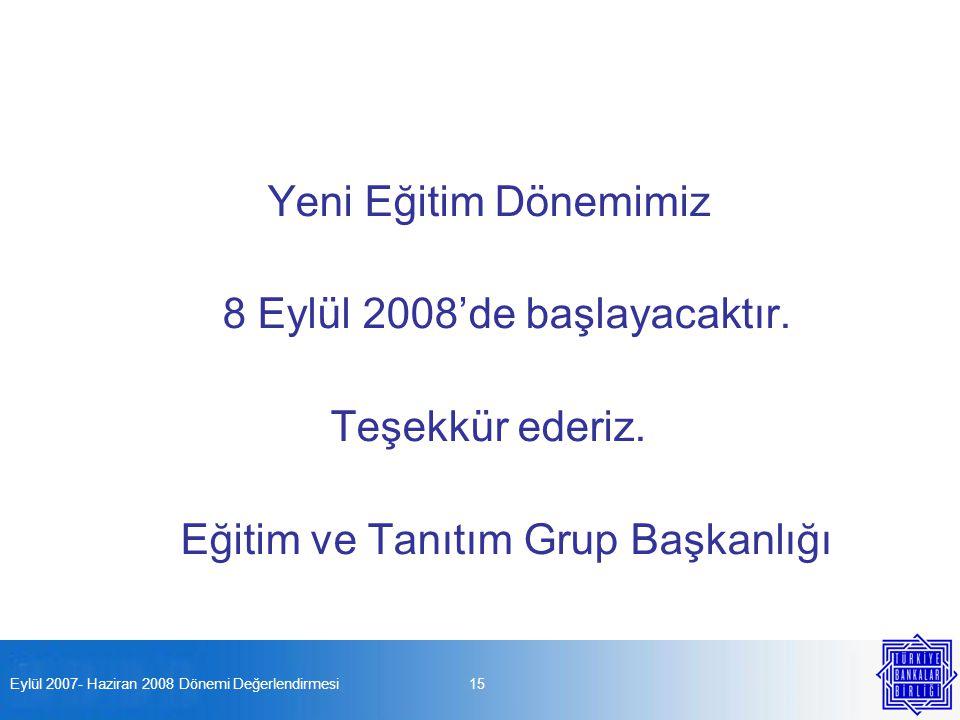 Eylül 2007- Haziran 2008 Dönemi Değerlendirmesi15 Yeni Eğitim Dönemimiz 8 Eylül 2008'de başlayacaktır.