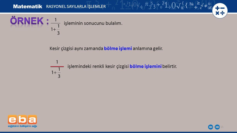 11 RASYONEL SAYILARLA İŞLEMLER işleminin sonucunu bulalım. Kesir çizgisi aynı zamanda bölme işlemi anlamına gelir. işlemindeki renkli kesir çizgisi bö
