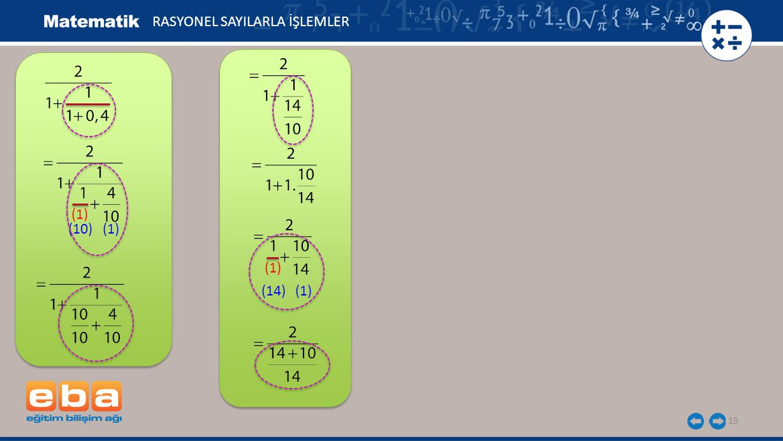 19 RASYONEL SAYILARLA İŞLEMLER (1) (10) (1) (14) (1)