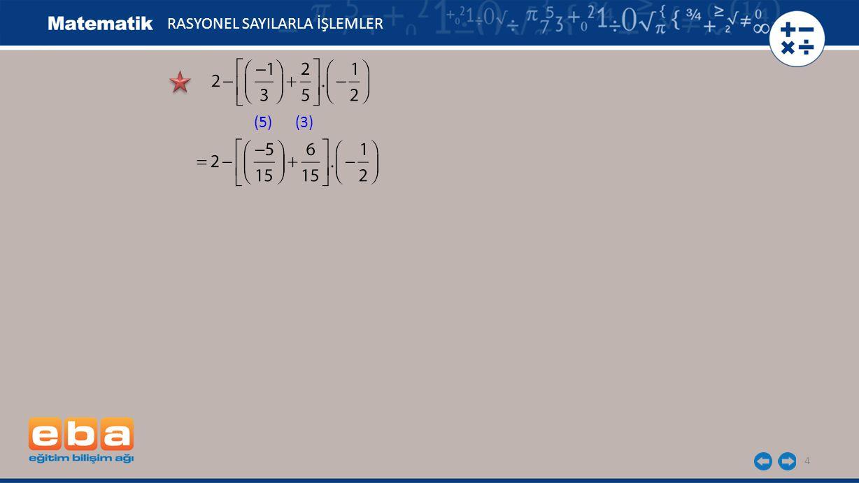 4 RASYONEL SAYILARLA İŞLEMLER (5)(3)