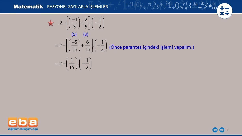 5 RASYONEL SAYILARLA İŞLEMLER (5)(3) (Önce parantez içindeki işlemi yapalım.)