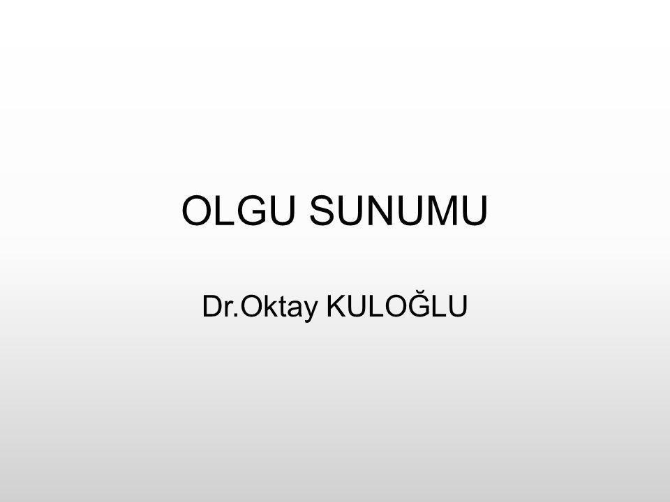 OLGU SUNUMU Dr.Oktay KULOĞLU