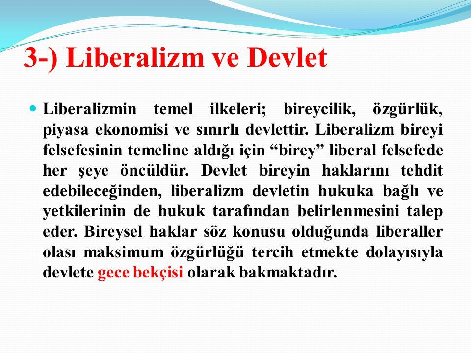 3-) Liberalizm ve Devlet Liberalizmin temel ilkeleri; bireycilik, özgürlük, piyasa ekonomisi ve sınırlı devlettir.