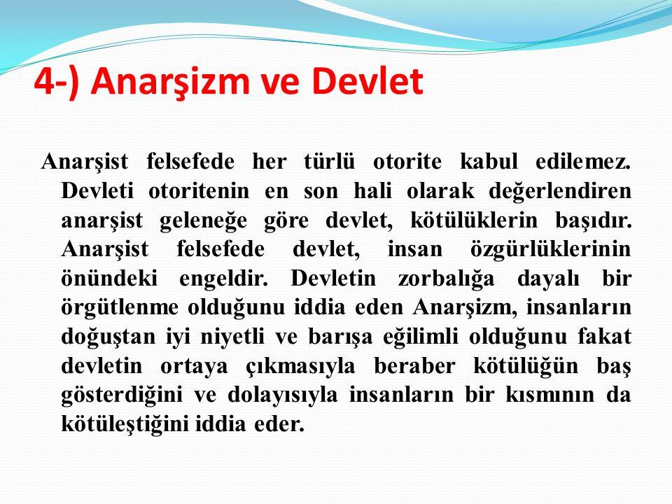 4-) Anarşizm ve Devlet Anarşist felsefede her türlü otorite kabul edilemez.