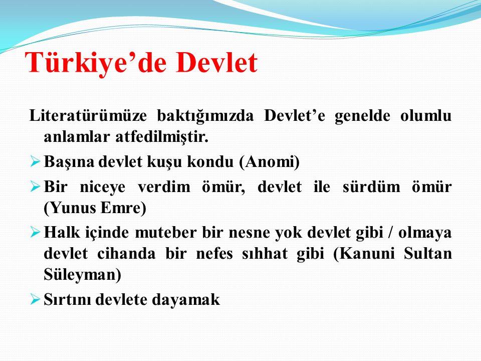 Türkiye'de Devlet Literatürümüze baktığımızda Devlet'e genelde olumlu anlamlar atfedilmiştir.