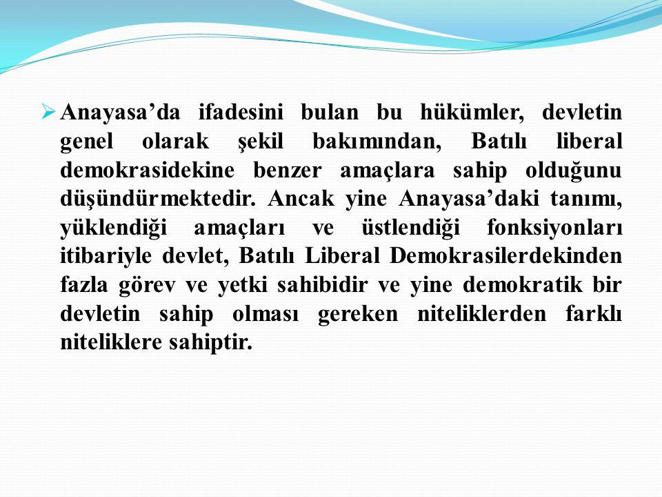  Anayasa'da ifadesini bulan bu hükümler, devletin genel olarak şekil bakımından, Batılı liberal demokrasidekine benzer amaçlara sahip olduğunu düşündürmektedir.