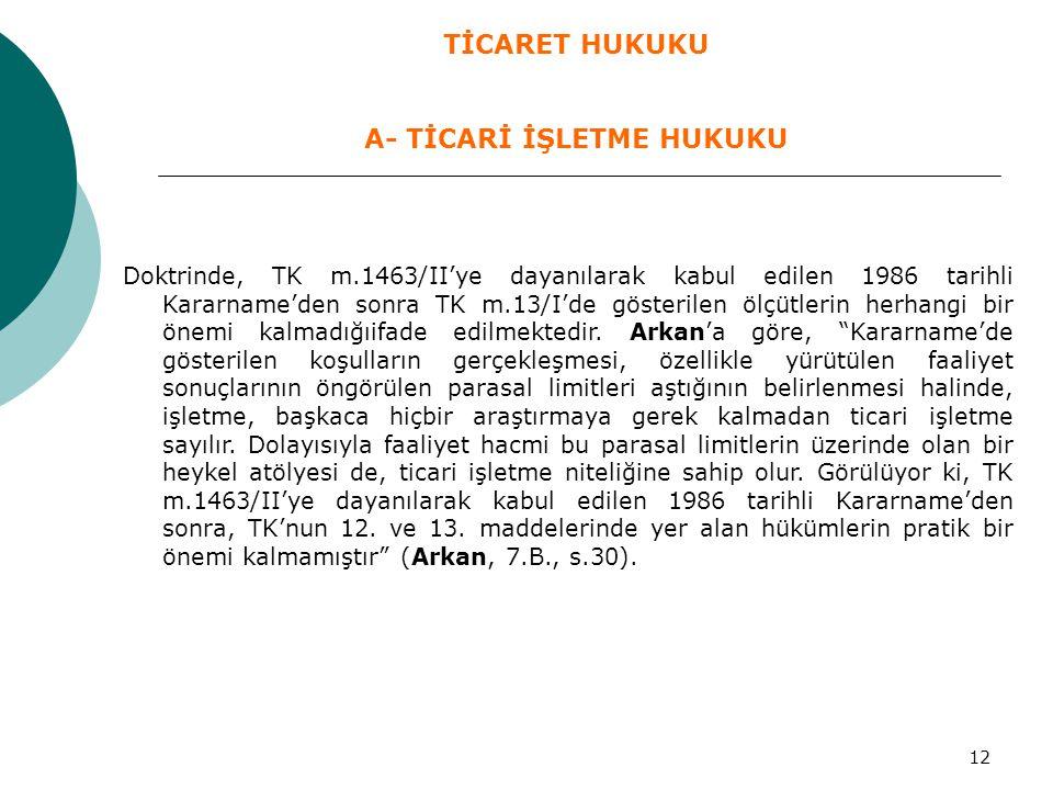 12 Doktrinde, TK m.1463/II'ye dayanılarak kabul edilen 1986 tarihli Kararname'den sonra TK m.13/I'de gösterilen ölçütlerin herhangi bir önemi kalmadığ