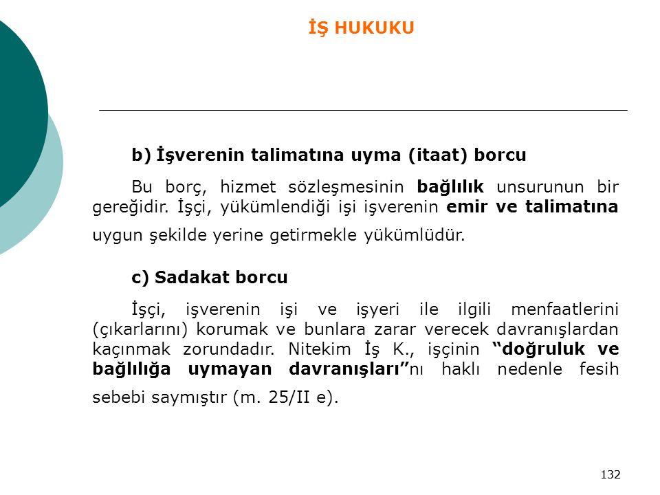 132 b) İşverenin talimatına uyma (itaat) borcu Bu borç, hizmet sözleşmesinin bağlılık unsurunun bir gereğidir. İşçi, yükümlendiği işi işverenin emir v