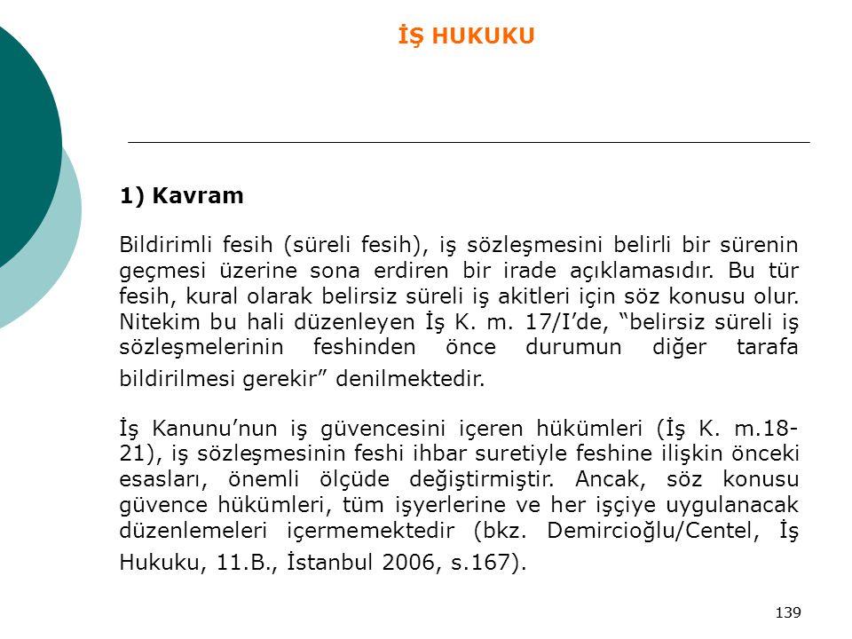 139 1) Kavram Bildirimli fesih (süreli fesih), iş sözleşmesini belirli bir sürenin geçmesi üzerine sona erdiren bir irade açıklamasıdır. Bu tür fesih,