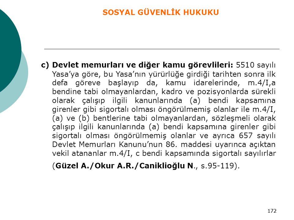 172 c) Devlet memurları ve diğer kamu görevlileri: 5510 sayılı Yasa'ya göre, bu Yasa'nın yürürlüğe girdiği tarihten sonra ilk defa göreve başlayıp da,