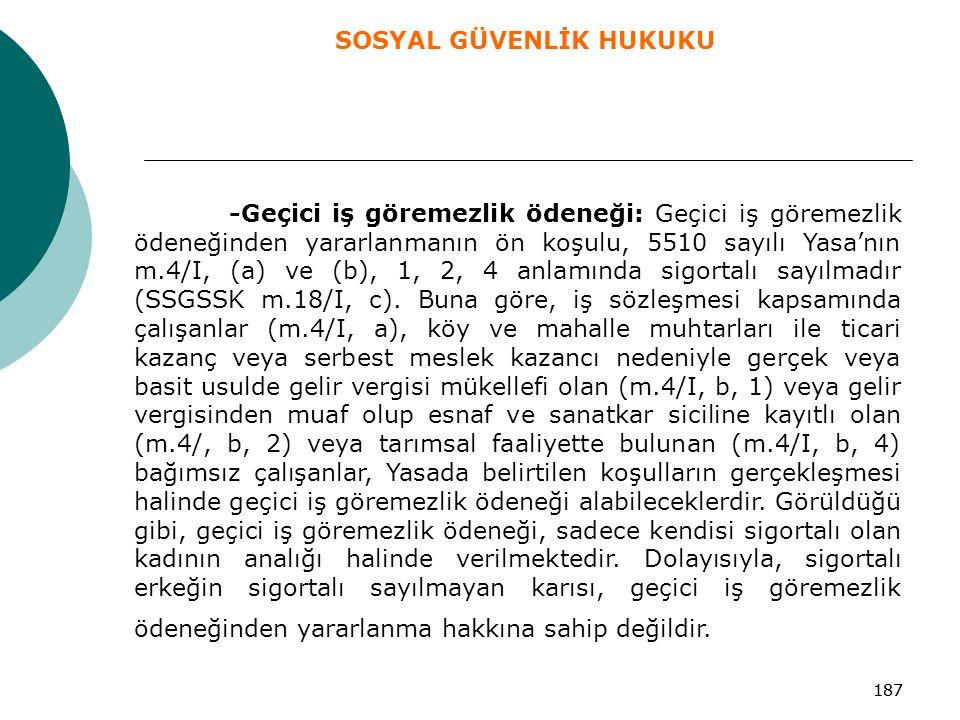 187 -Geçici iş göremezlik ödeneği: Geçici iş göremezlik ödeneğinden yararlanmanın ön koşulu, 5510 sayılı Yasa'nın m.4/I, (a) ve (b), 1, 2, 4 anlamında