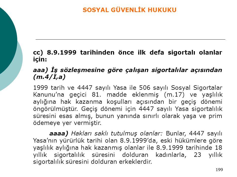 199 cc) 8.9.1999 tarihinden önce ilk defa sigortalı olanlar için: aaa) İş sözleşmesine göre çalışan sigortalılar açısından (m.4/I,a) 1999 tarih ve 444