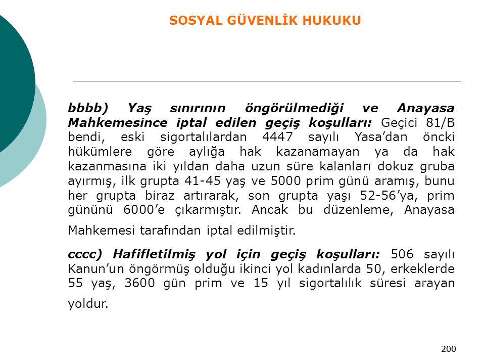 200 bbbb) Yaş sınırının öngörülmediği ve Anayasa Mahkemesince iptal edilen geçiş koşulları: Geçici 81/B bendi, eski sigortalılardan 4447 sayılı Yasa'd