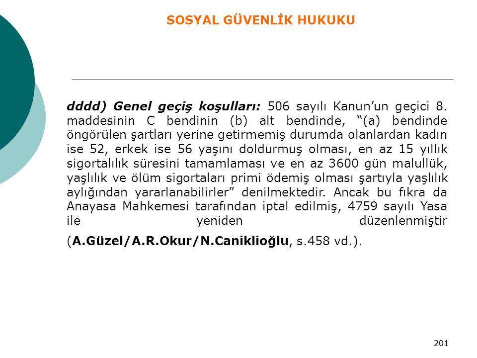 """201 dddd) Genel geçiş koşulları: 506 sayılı Kanun'un geçici 8. maddesinin C bendinin (b) alt bendinde, """"(a) bendinde öngörülen şartları yerine getirme"""
